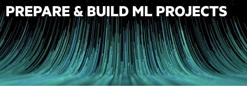 3: Prepare & Build ML Projects