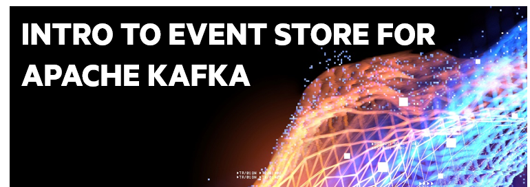 Introduction to Event Store for Apache Kafka
