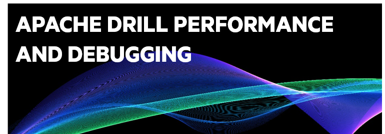 Apache Drill Performance and Debugging