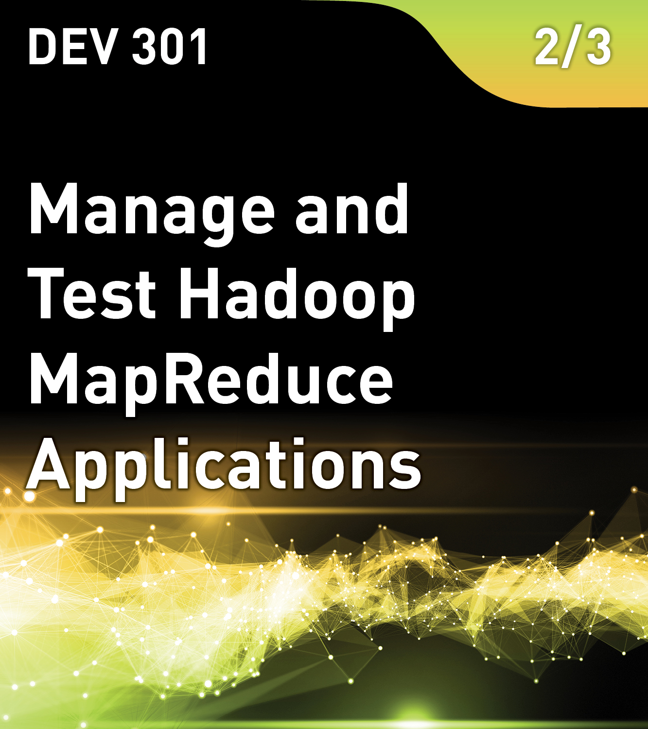 DEV 301 - Manage and Test Hadoop MapReduce Applications