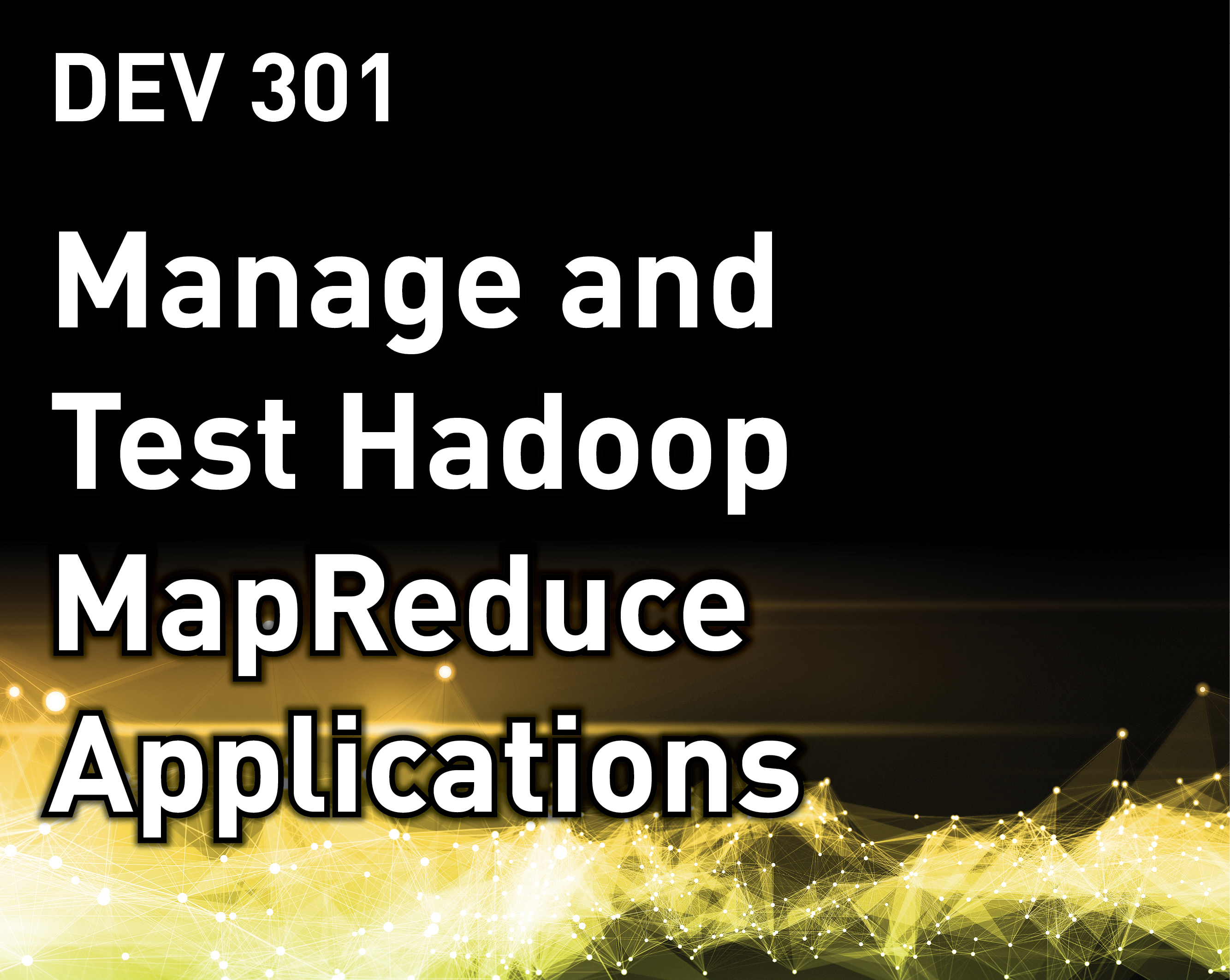 Manage and Test Hadoop MapReduce Applications