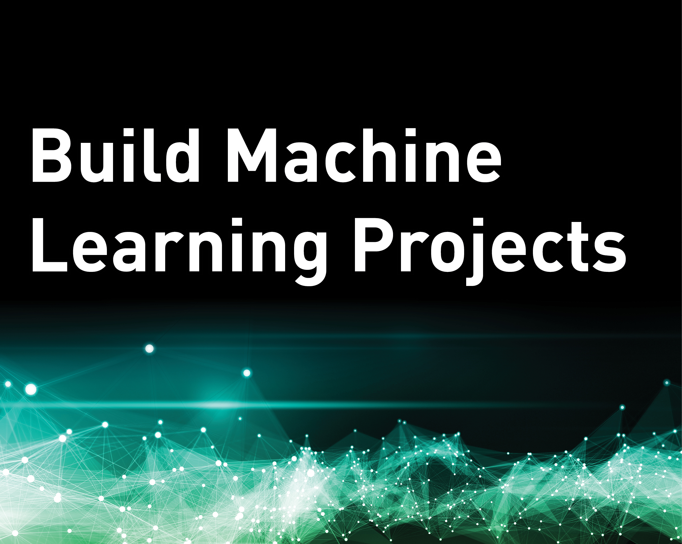Build Machine Learning Projects