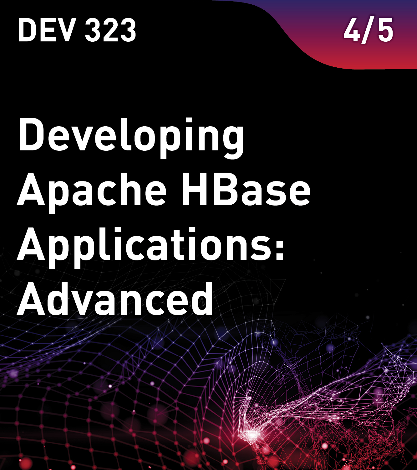 DEV 323 - Developing Apache HBase Applications: Advanced