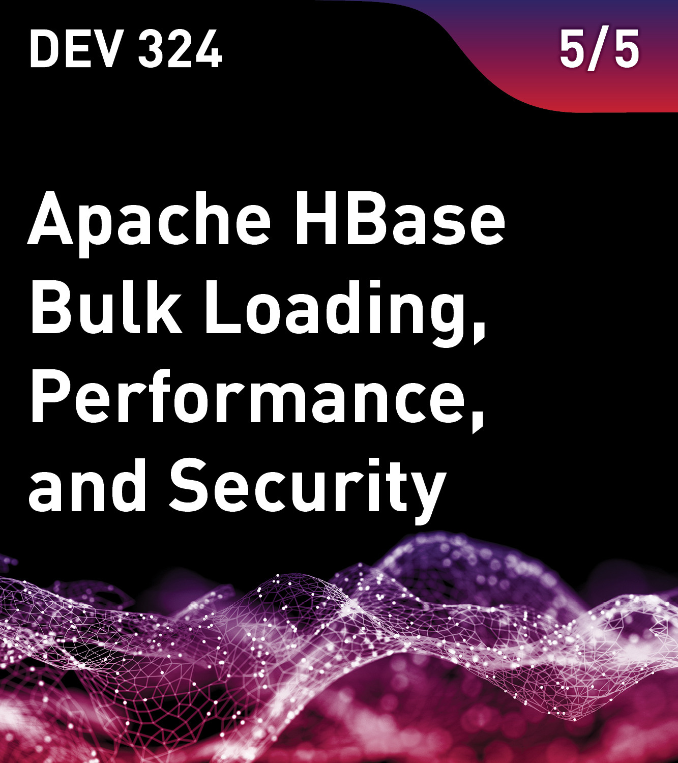 DEV 324 - Apache HBase Bulk Loading, Performance, and Security