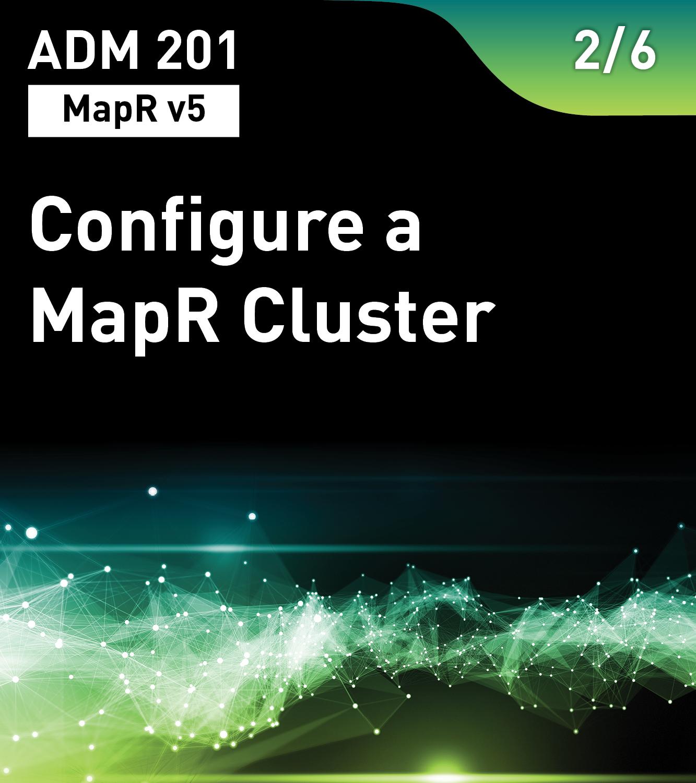 ADM 201 - Configure a MapR Cluster (MapR v5)