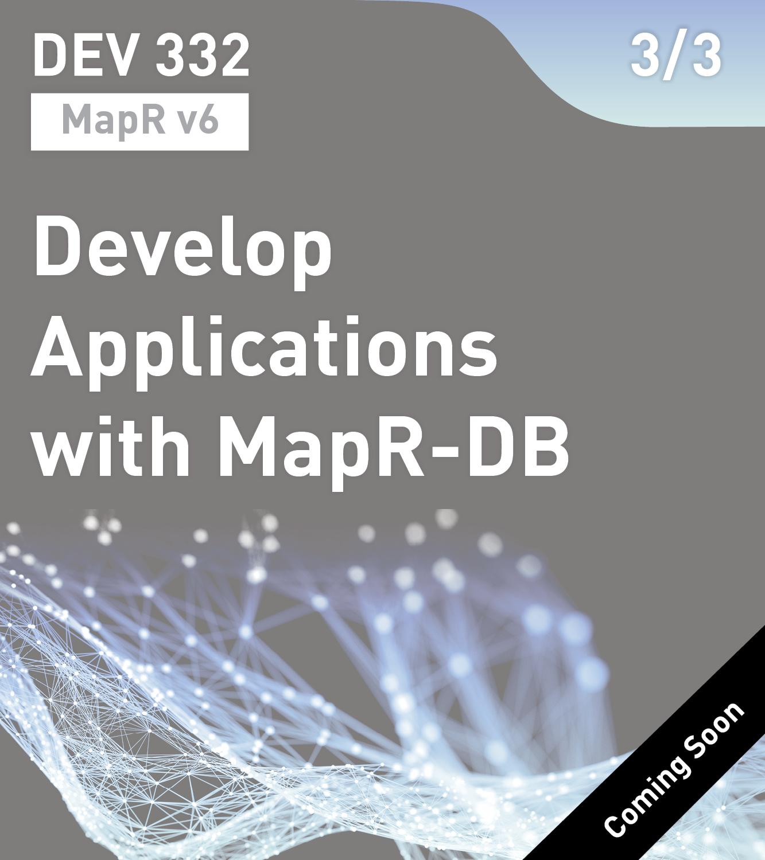 DEV 332 - Develop Applications with MapR-DB (v6)