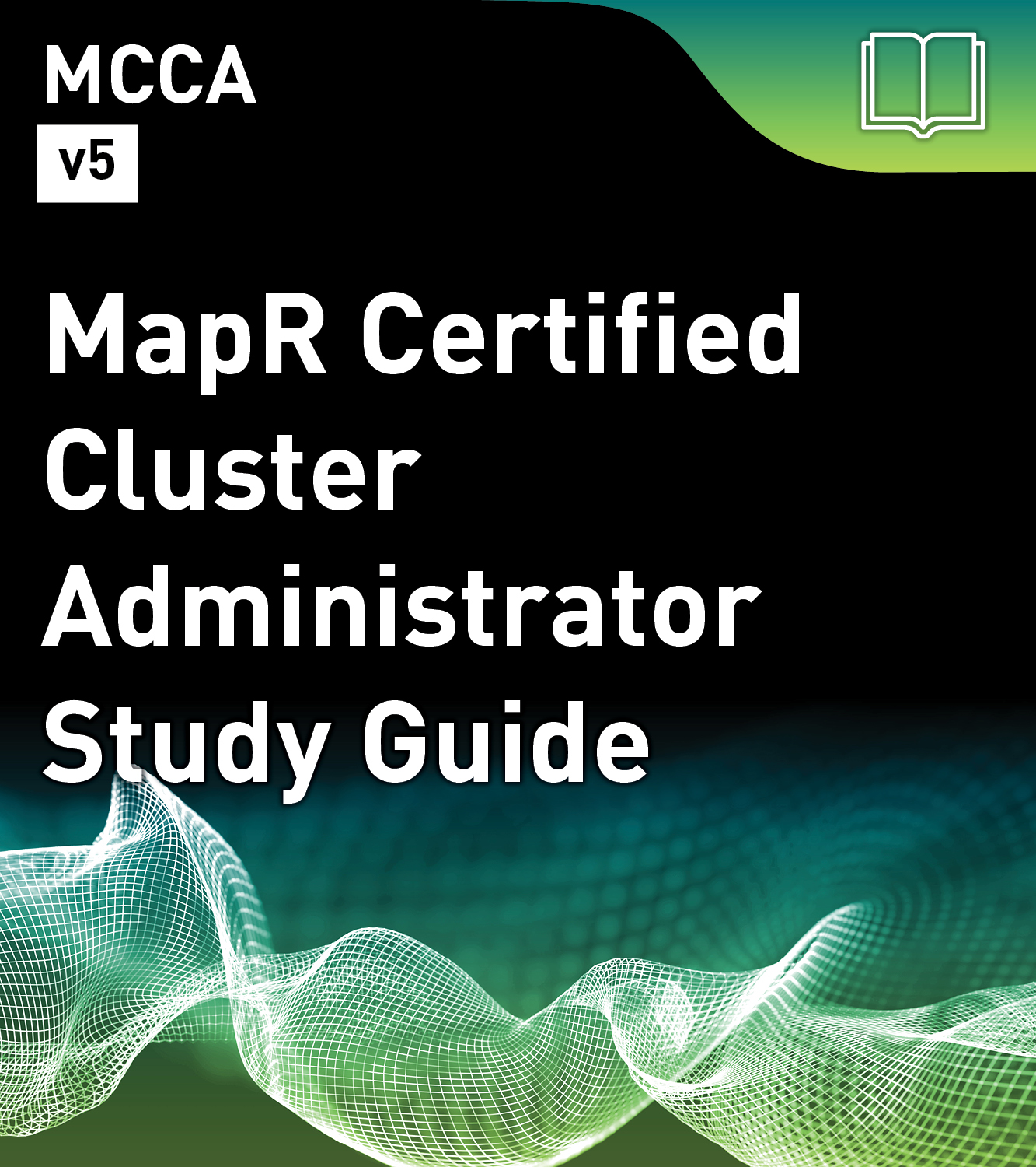 MCCA Study Guide - MapR Certified Cluster Administrator (v5)
