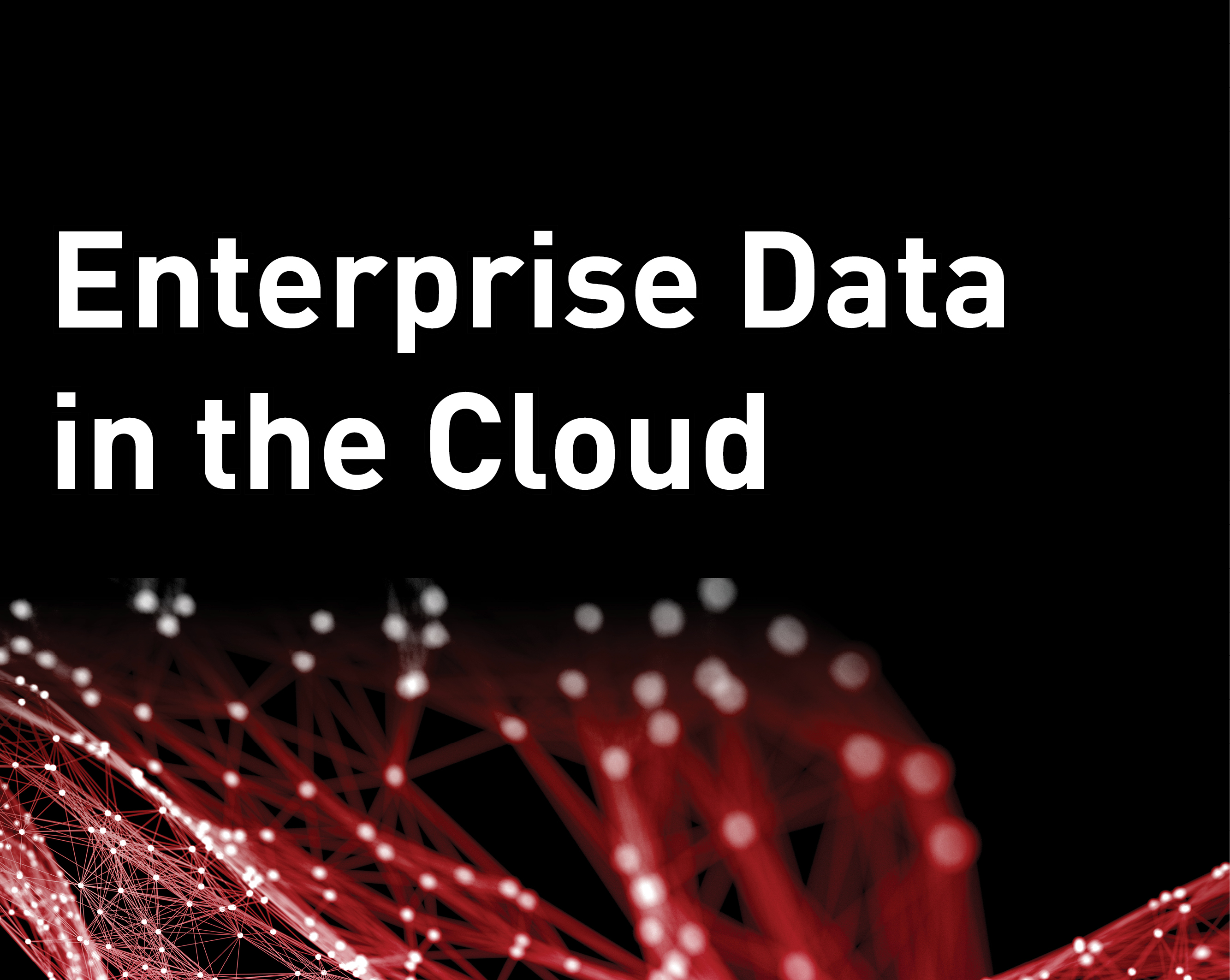 Enterprise Data in the Cloud