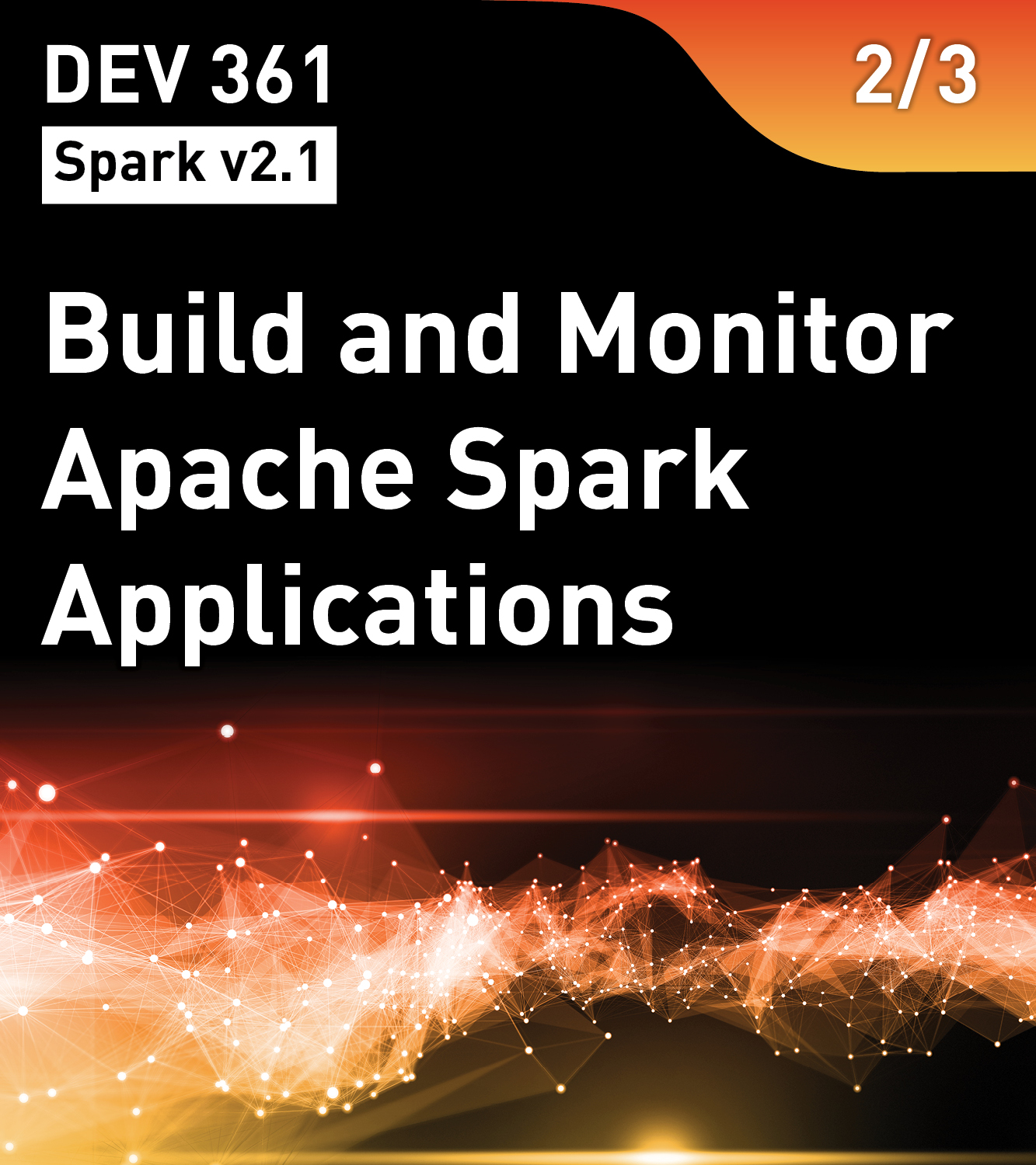 DEV 361 - Build and Monitor Apache Spark Applications (Spark v2.1)