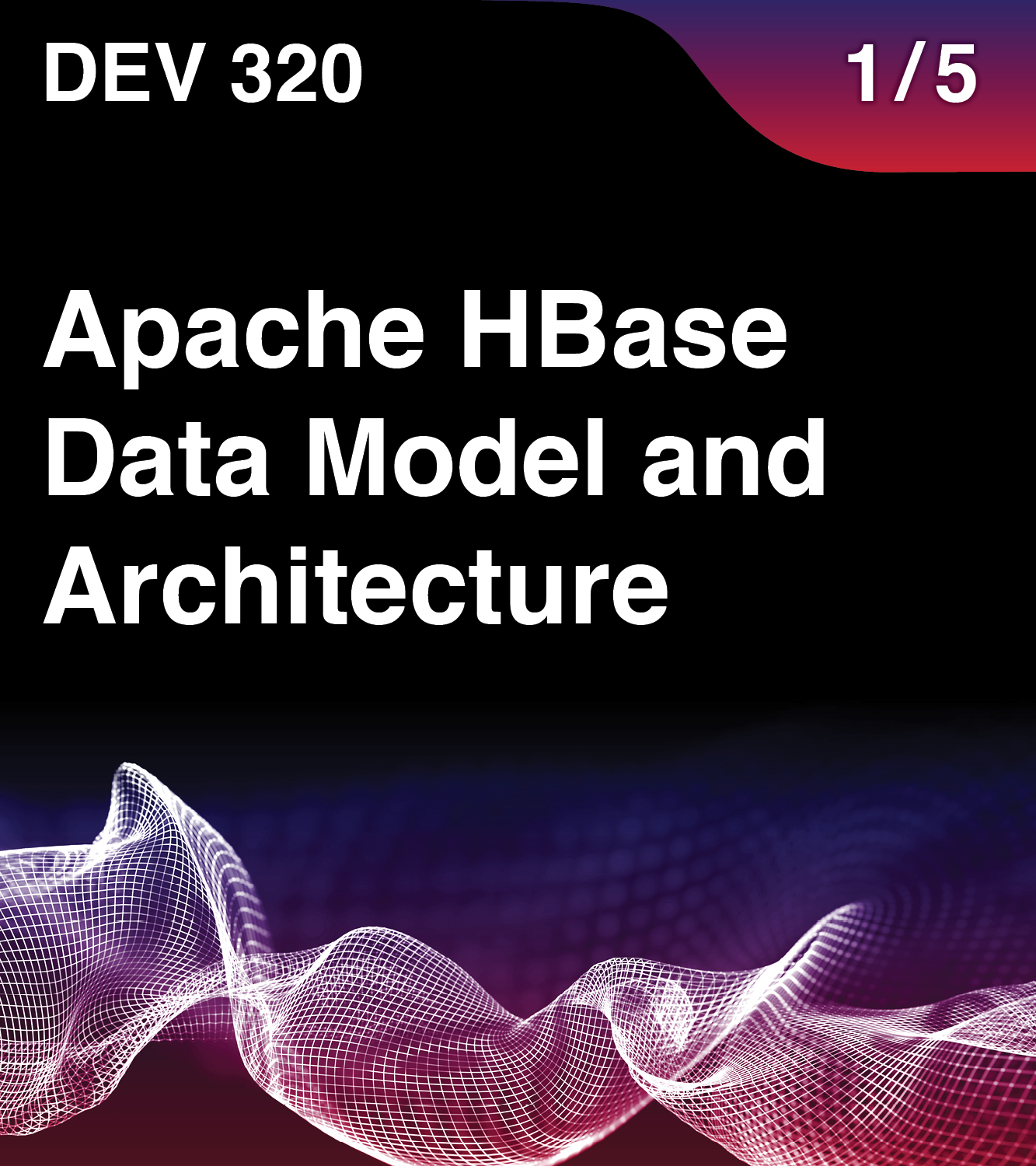 DEV 320 - Apache HBase Data Model and Architecture