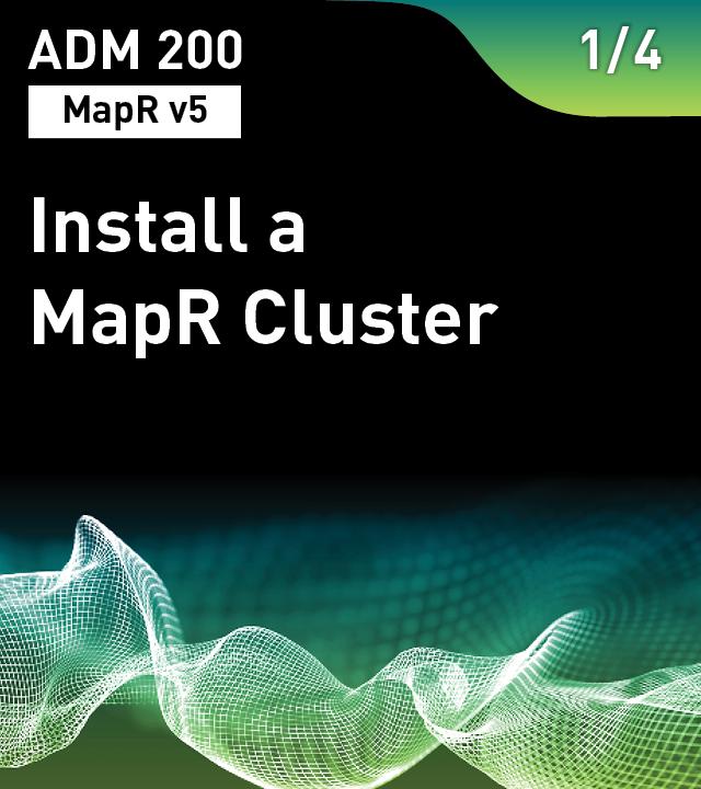 ADM 200 - Install a MapR Cluster (MapR v5)
