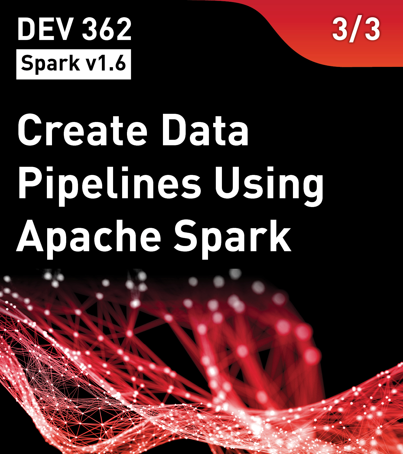 DEV 362 - Create Data Pipelines Using Apache Spark (Spark v1.6)