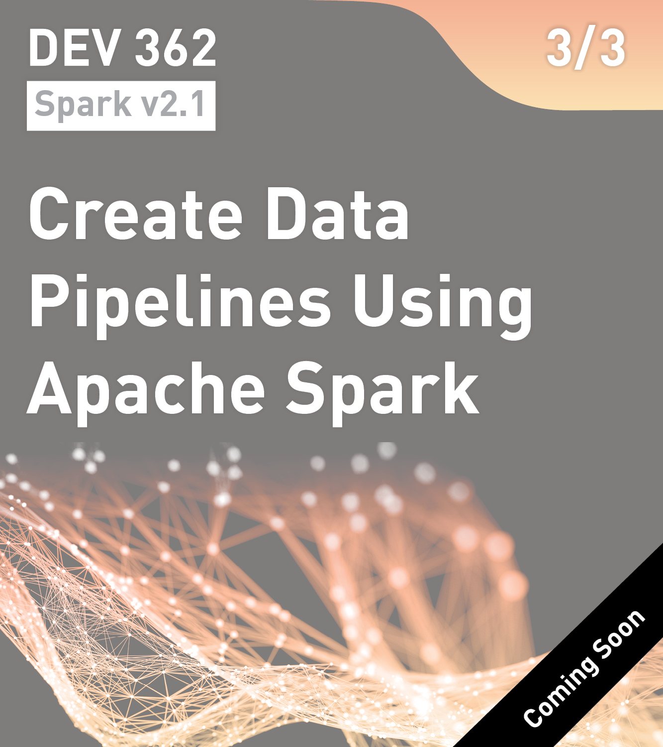 DEV 362 - Create Data Pipelines Using Apache Spark (Spark v2.1)
