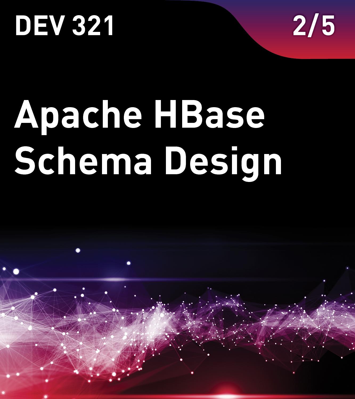 DEV 321 - Apache HBase Schema Design