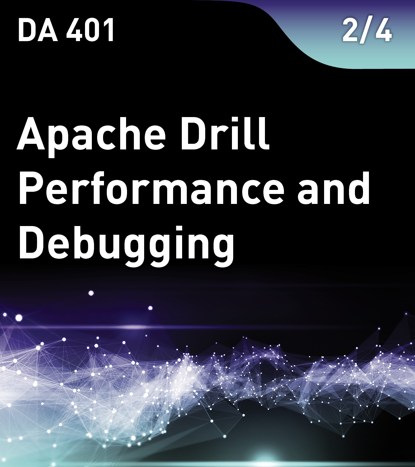 DA 401 – Apache Drill Performance and Debugging