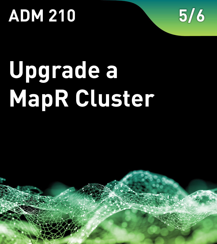 ADM 210 - Upgrade a MapR Cluster (MapR v5)