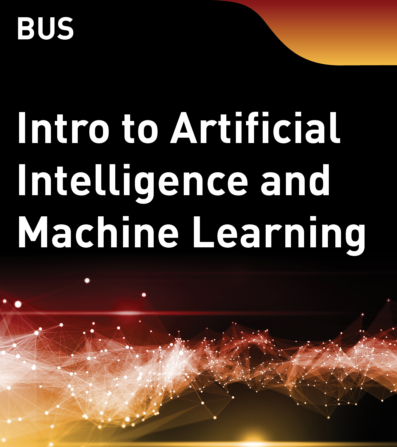 BUS - Introduction to Artificial Intelligence and Machine Learning