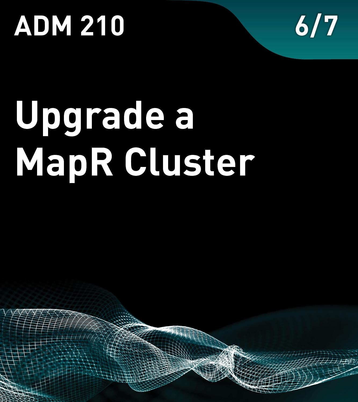 ADM 210 - Upgrade a MapR Cluster