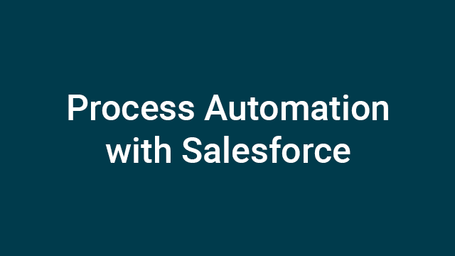 Process Automation with Salesforce - Instructor- Led Course