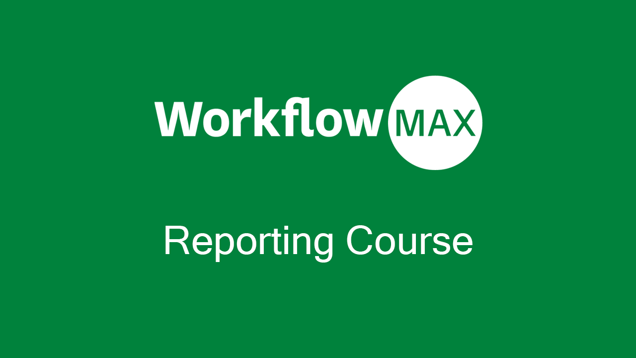 WorkflowMax Reporting Course