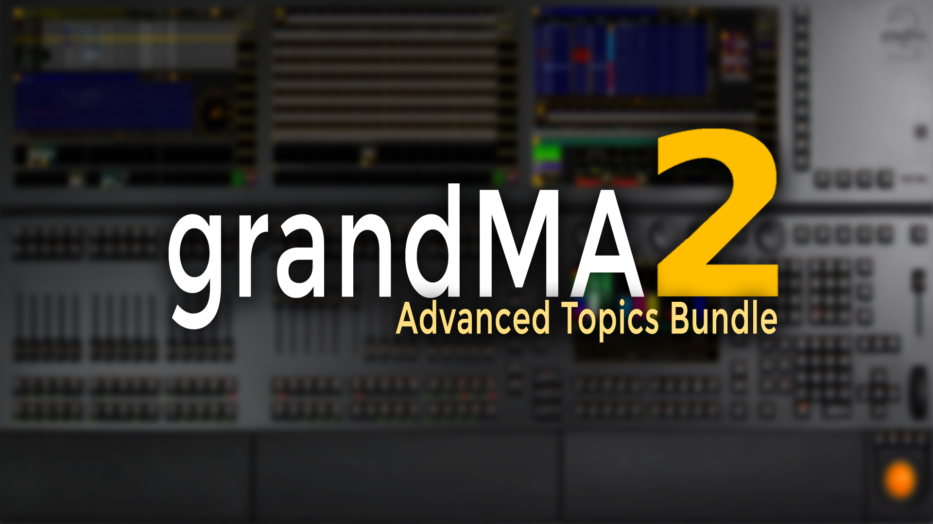 grandMA2 Advanced Topics Bundle - Online Courses