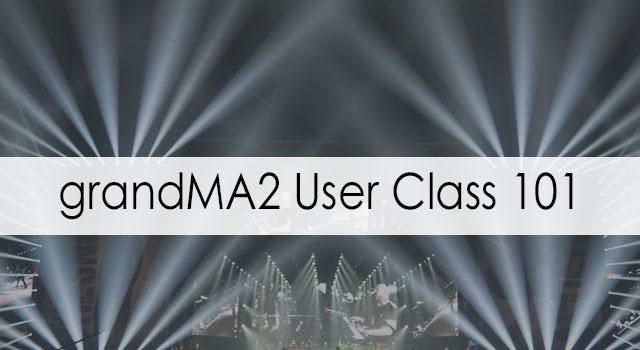grandMA2 User Class 101