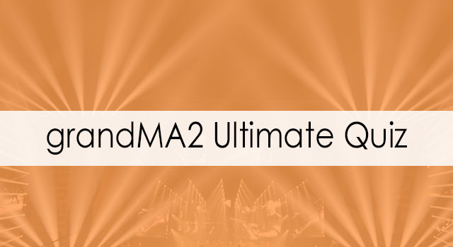 grandMA2 Ultimate Quiz