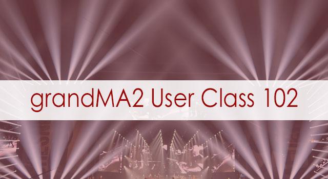 grandMA2 User Class 102