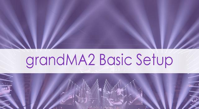 grandMA2 Basic Setup