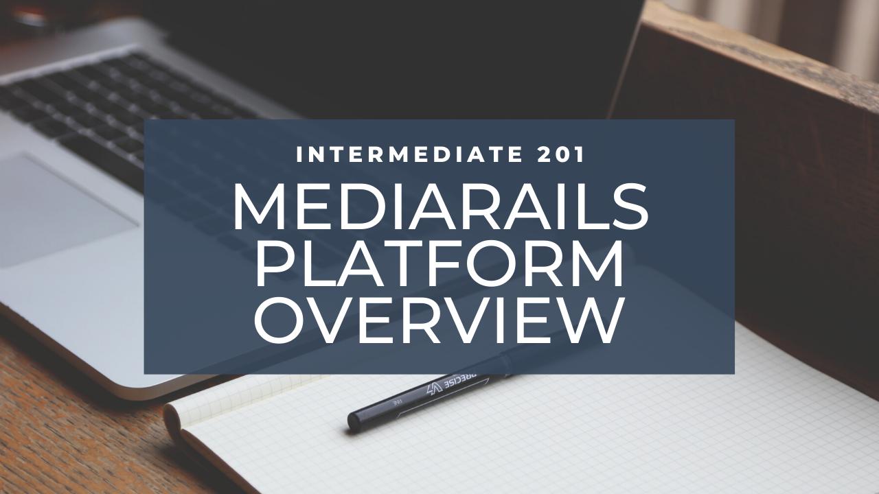 Mediarails: Platform Overview - 201