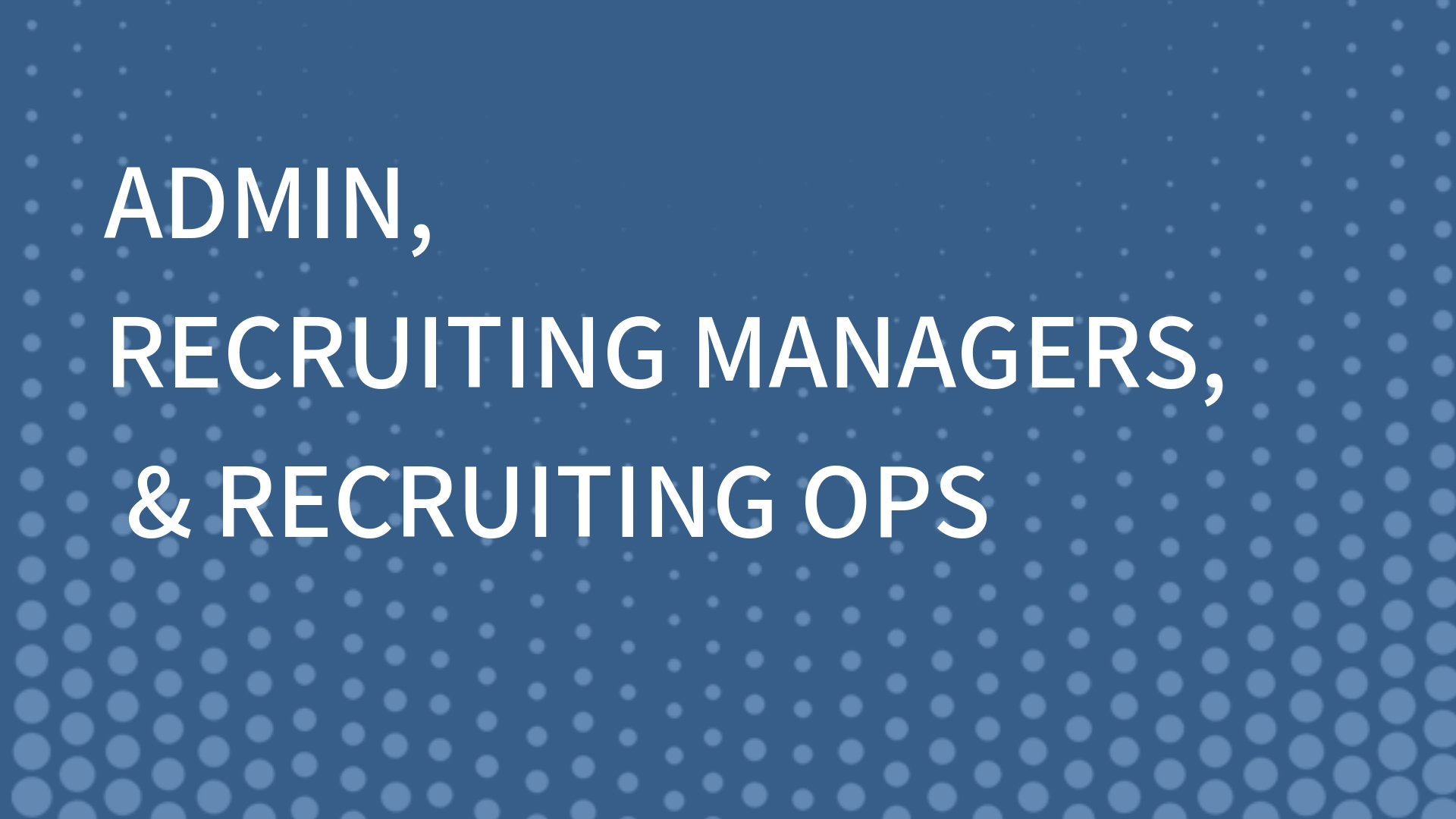 Admin, Recruiting Managers & Recruiting Ops