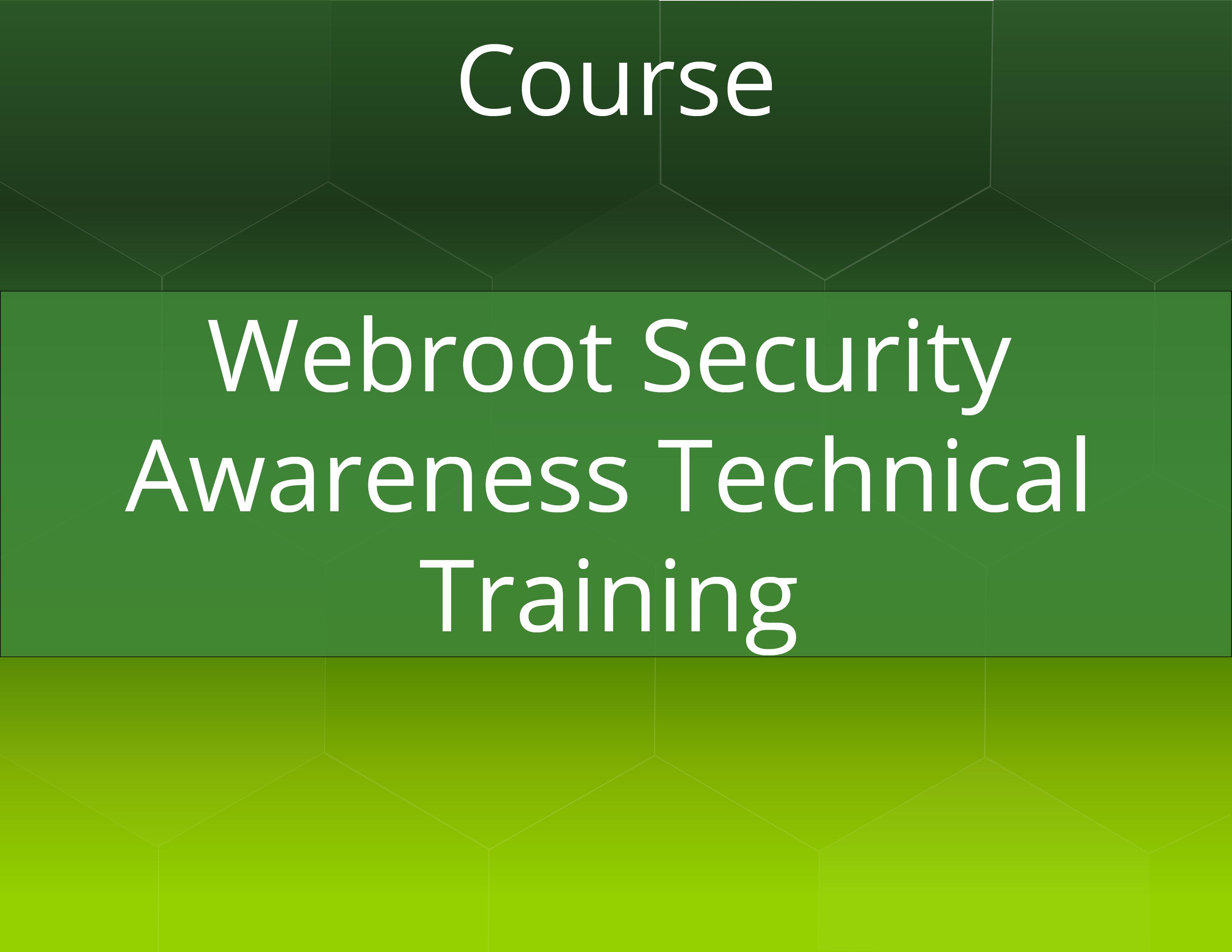 Webroot® Security Awareness Technical Training