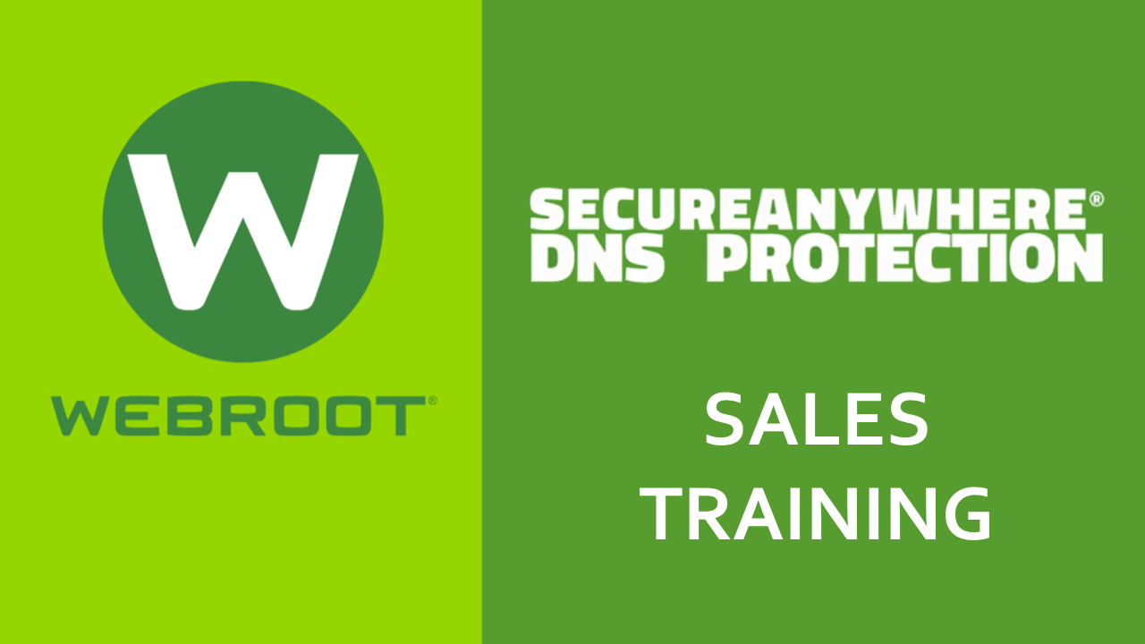 Webroot SecureAnywhere DNS Protection Sales Training