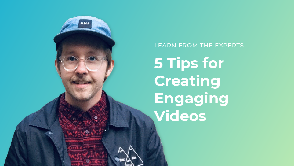 5 Tips for Creating Engaging Videos