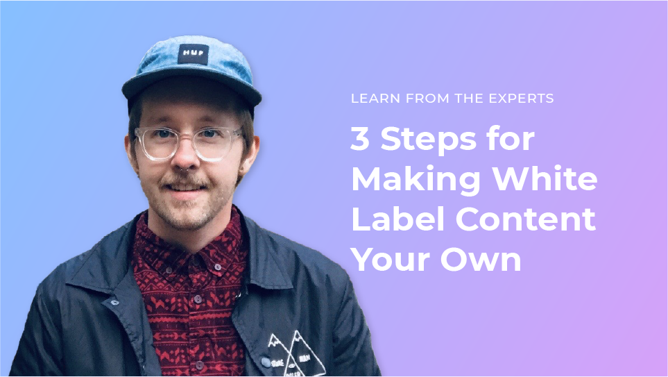3 Steps for Making White Label Content Your Own