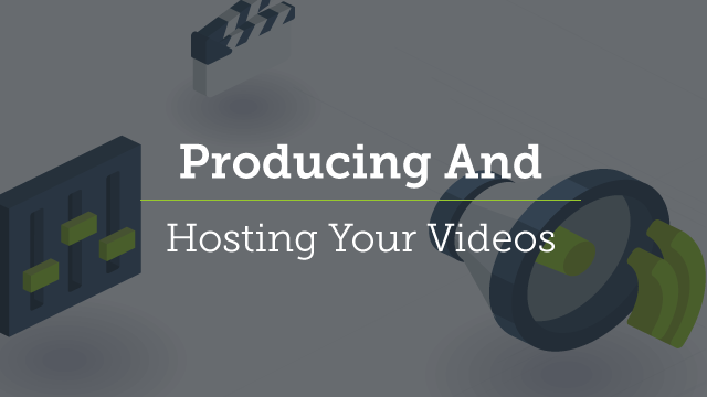 10. Producing and Hosting Your Video
