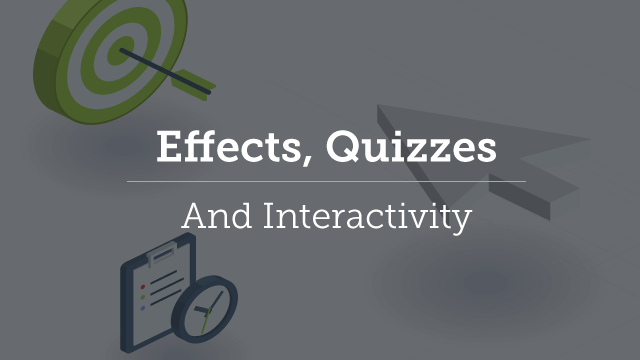 9. Effects, Quizzes, and Interactivity