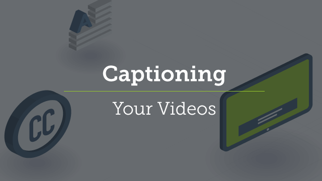 8. Captioning Your Videos