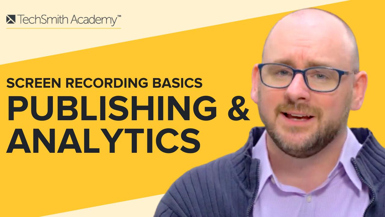 Screen Recording Basics: Publishing and Analytics