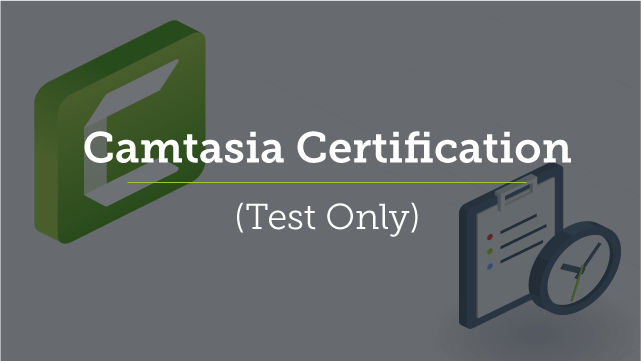 Camtasia Certification (Test Only)