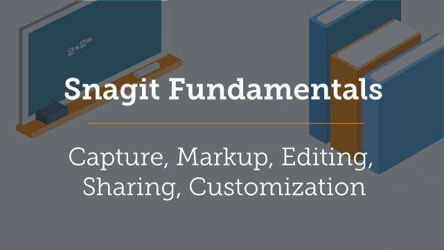 Part 1 - Snagit Fundamentals