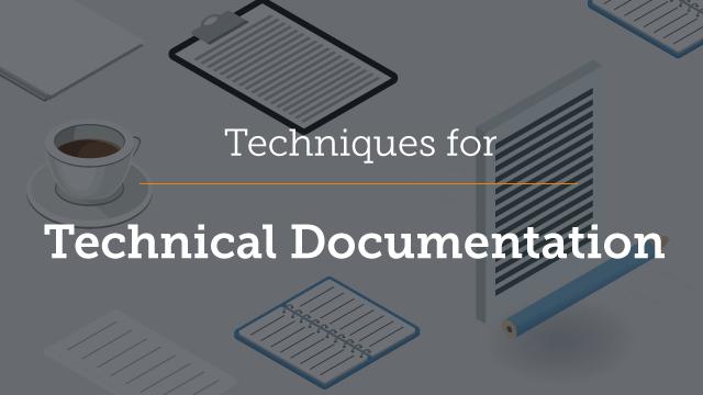 Part 3 - Techniques for Technical Documentation