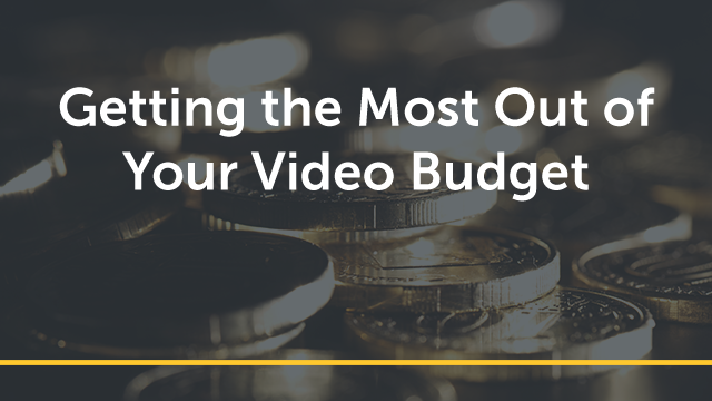 Getting the Most Out of Your Video Budget