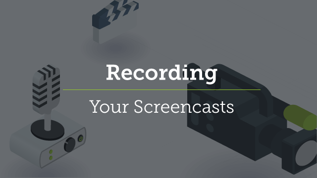 3. Recording Your Screencast
