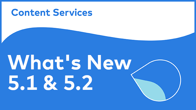 Alfresco Content Services - New in 5.1 & 5.2