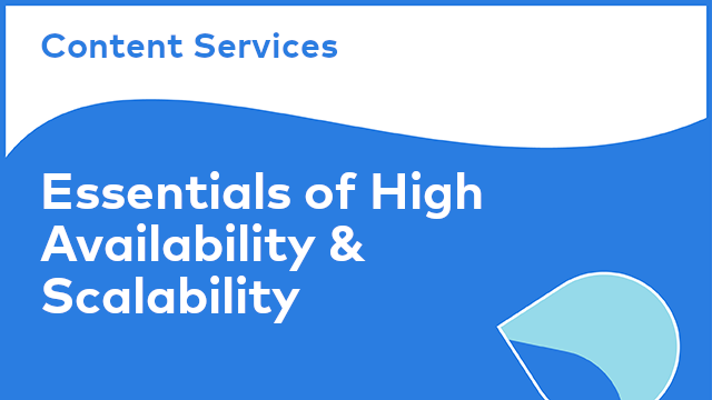 Content Services: Essentials of High Availability and Scalability