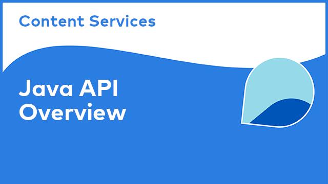 Content Services: Java API - Overview