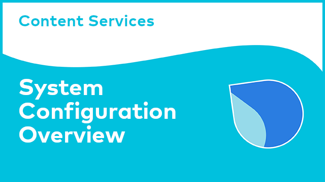 Content Services: System Configuration Overview