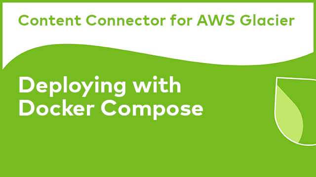 Content Connector for AWS Glacier: Deploying with Docker Compose