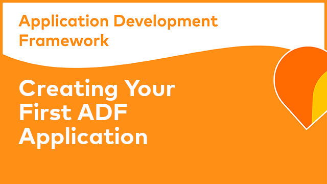 ADF Development: Creating Your First ADF Application